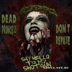 Say Hello To My Shotgun - Dead princess don't refuse (2011)