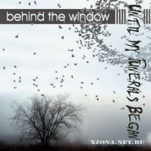 Until My Funerals Began - Behind The Window (2011)