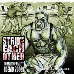 Strike Each Other - Torrent Of Reality (Demo) (2009)