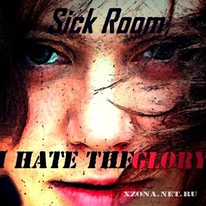 Sick Room - I Hate The Glory [Deluxe Edition] (2011)