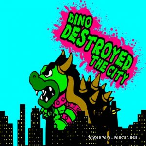 Dino Destroyed The City - Dino Destroyed The City [EP] (2010)