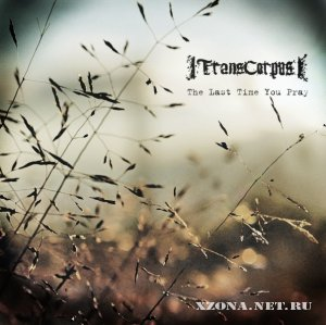 Transcorpus - The last time you pray (Сингл) (2011)