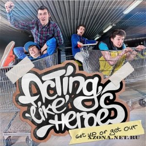 Acting Like Heroes - Get Up Or Get Out! [EP] (2011)
