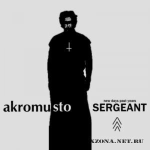 Akromusto - Sergeant - New days past years (2009)
