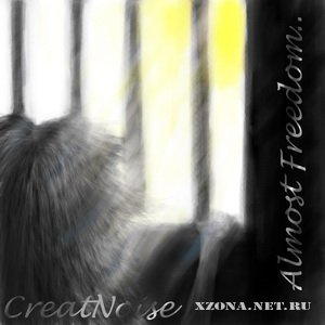 CreatNoise - Almost Freedom.. (2011)