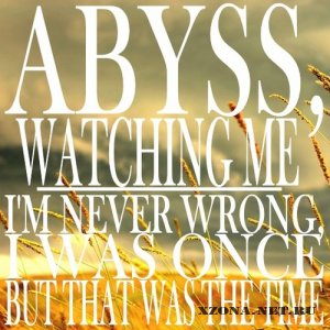 Abyss, Watching Me - I'm Never Wrong, I Was Once But That Was The Time (Single) (2011)