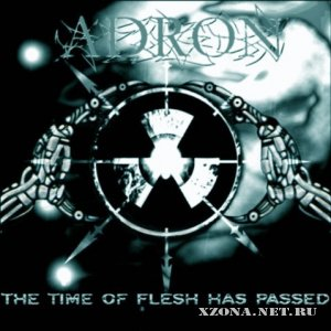 Adron - The Time of Flesh has Passed (2009)