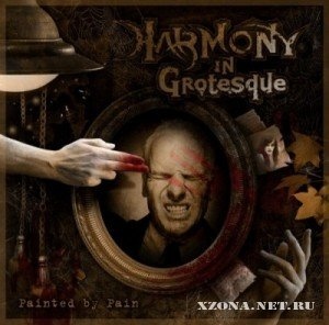 Harmony In Grotesque - Painted By Pain (2011)