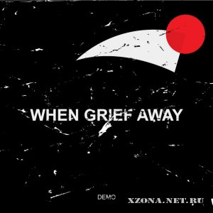 When Grief Away - Demo (2011)