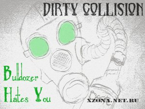 Dirty Collision - Bulldozer Hates You (2007)