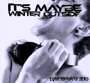 It's maybe winter outside - Equilibrium is dead [Single] (2011)