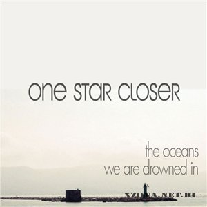 One Star Closer - The Oceans We Are Drowned In (2011)