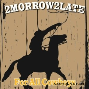 2MORROW2LATE - For All Cowboys [Single] (2011)