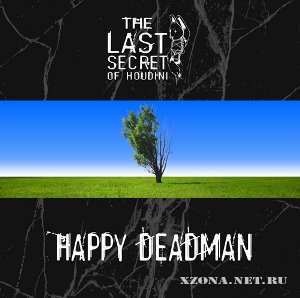 The Last Secret of Houdini - Happy Deadman [Single] (2010)
