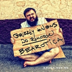 Grizzly Knows No Remorse - Bearotica (2011)