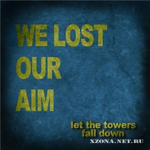 We Lost Our Aim - Let The Towers Fall Down [EP] (2011)