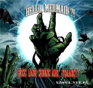 Hello,Mermaid?! - Rise & Shine Mr.Franky (single) (2011)