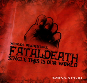FATALDEATH - Single This Is Our World (2011)