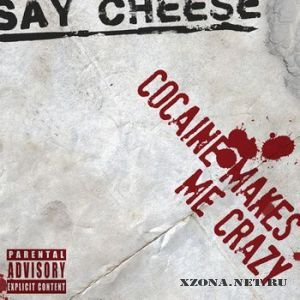 Say Cheese! - Cocaine Makes Me Crazy [EP] (2011)