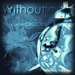 Without Time - Haunted Places (2011)