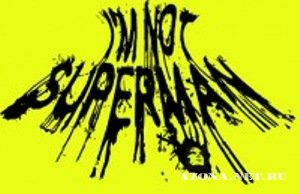 I'm not superman - После жизни [Single] (2011)