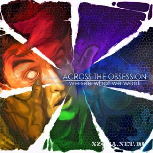 Across The Obsession - We See What We Want (2011)
