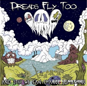 Dreads Fly Too - And Still We Can Change Something [EP] (2011)
