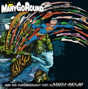 MaryGoRound - Are we superheroes. No! Actually, YOU are! (2011)