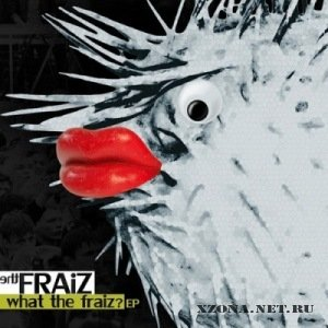 The Fraiz - What The Fraiz? [EP] (2011)