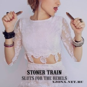 Stoner Train - Sluts For The Rebels (2011)