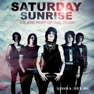Saturday Sunrise - We Are Part Of The Show [Single] (2011)