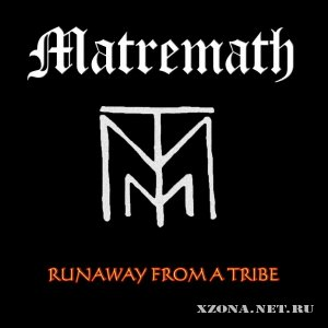 Matremath - Runaway from a tribe (2011)