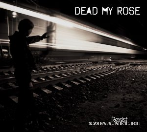 Dead My Rose - Resist (Single) (2011)