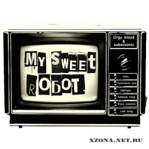 My Sweet Robot - Orgy blood & subersonic (2011)