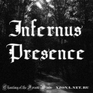 Infernus Presence - Chanting of the Forest Winds (2011)