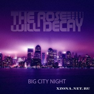 The Rose Will Decay - Big City Night (Single) (2011)