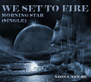 We Set To Fire - Morning Star (Single) (2011)