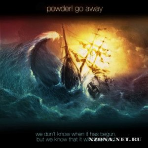 Powder! go away - We Don't Know, When It Has Begun, But We Know That It Will Never End (2012)