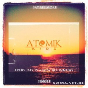 Atomik Kidz - Say Me More [Single] (2012)