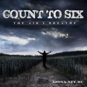 Count To Six - The Air I Breathe [Single] (2012)
