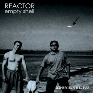 Reactor - Empty Shell (2012)