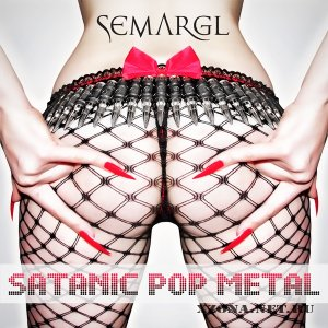 Semargl - Satanic Pop Metal (2012)