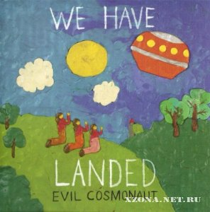 Evil Cosmonaut - We Have Landed (2011)
