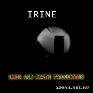 Irine - Life And Death Production (2012)