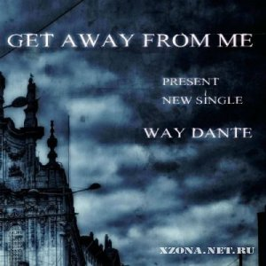 Get Away From Me – Way Dante [Single] (2012)