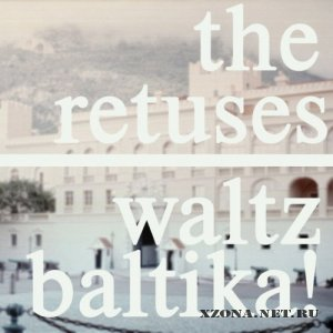 The Retuses - Waltz Baltika! (2011)