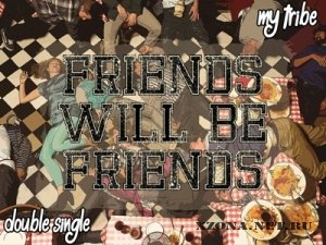 Friends Will Be Friends - My Tribe [Single] (2012)