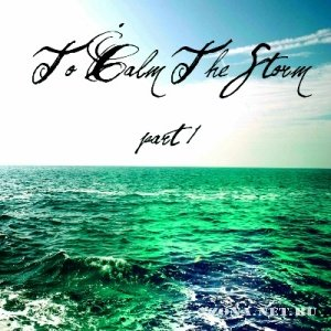 To Calm The Storm - Part 1 [EP] (2012)