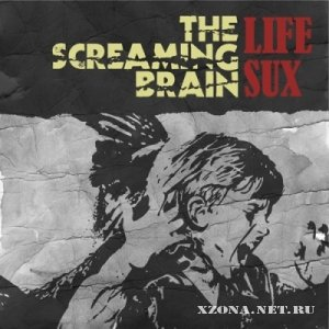 The Screaming Brain - Life Sux (2012)