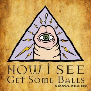 Now I See - Get Some Balls (EP) (2012)